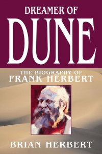 Dreamer of Dune - The Biography of Frank Herbert, by Brian Herbert