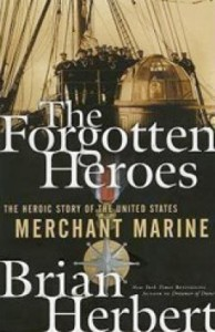 The Forgotten Heroes - The Heroic Story of the United States Merchant Marine, by Brian Herbert